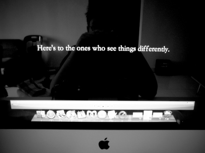 Here's to the ones who see things differently